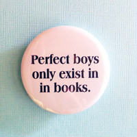 """Perfect Boys Only Exists in Books - 1.75"""" Badge / Button"""