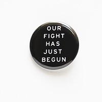 Our Fight Has Just Begun Button Pin in black and white