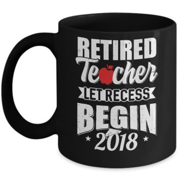 Retired Teacher Let Recess Begin 2018 Retirement Mug
