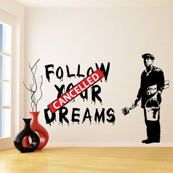 Banksy Vinyl Wall Decal Follow Your Dreams, Cancelled / Street Graffiti 2010y Sticker / Art Canvas Decor Decals  + Free Random Decal Gift!