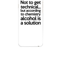 Alcohol Is A Solution - iphone 6 Case