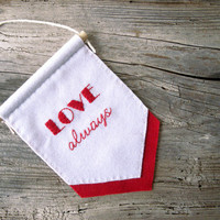 Love always, valentines day gift, felt banner, wall hanging, home decor, red and white