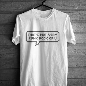 That's Not Very Punk Rock Of You - tumblr Tshirt
