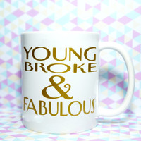 YOUNG BROKE & FABULOUS Coffee Mug