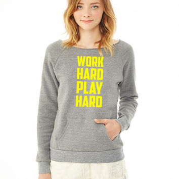 Work Hard Play Hard 3 ladies sweatshirt