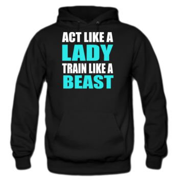 act like a lady train like a beast hoodie