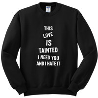 """Zayn Malik """"Fool for You - This love is tainted, I need you and I hate it"""" Crewneck Sweatshirt"""