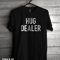 Hug Dealer Tshirt, Tumblr Tee 100% Cotton Hug Dealer Funny Cute Tee