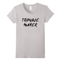 Trouble Maker Tee with black text version