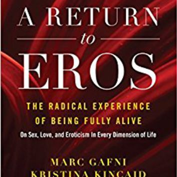 A Return to Eros: The Radical Experience of Being Fully Alive Paperback – August 29, 2017