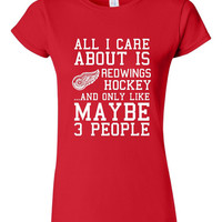 All I Care About Red Wings Hockey Maybe 3 People Playoff Hockey Tee Ladies Mens Kids Detroit Hockey Fans Playoff