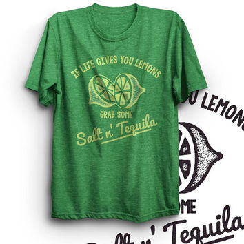If Life gives you Lemons... Grab Salt and Tequila - Heather Green t-shirt - Quote T Shirt