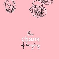 The Chaos of Longing Kindle Edition