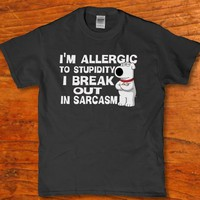 I'm allergic to stupidity i break out in sarcasm -  Brian Griffin unisex t-shirt