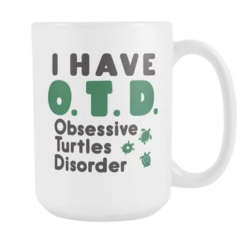 OTD OBSESSIVE TURTLES DISORDER * Unique Gift for the TURTLES LOVER * White Coffee Mug 15oz.