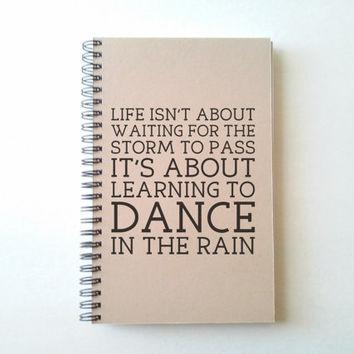 Life isn't about waiting for the storm to pass, learning to dance in the rain, Journal, spiral notebook, wire bound diary, brown kraft white