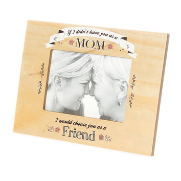 If I Didn't Have You as My Mom I'd Choose You as A Friend Frame