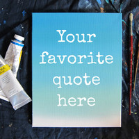 Quote Art Ombre Art Custom Quote Art - Ombre Painting Custom Canvas Art - Canvas Painting Quote Canvas - Ombre Wall Art Made to Order Signs