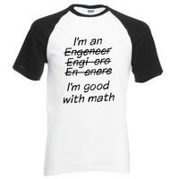 I AM  An Engineer, I'm Good With Math Letters Painted Funny T-Shirt Men 2017 Summer 100% Cotton Men's Raglan T Shirt For Adult