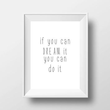 Inspirational Print, If You Can dream It, You Can do It, Printable Art, Typography Print, digital download, Modern Wall Art,Word Art