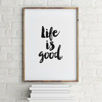 LIFE IS GOOD,Printable Art,Printable Quote,Lifestyle,Positive Quote,Inspirational Art,Motivational Quote,Best Words,Word Art,Gallery Wall