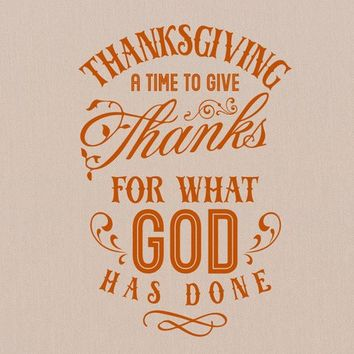 Thanksgiving A Time To Give Thanks For What God Has Done Vinyl Wall Decal Sticker