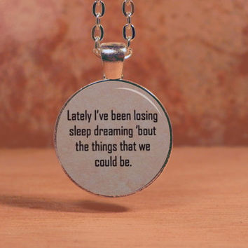 "OneRepublic ""Lately I've been losing sleep"" Lyrics Song Poem Pendant Necklace Inspiration Jewelry"