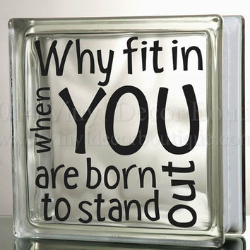 Why fit in when you are born to stand out Glass Block Decal Tile Mirrors DIY Decal for Glass Blocks why fit in