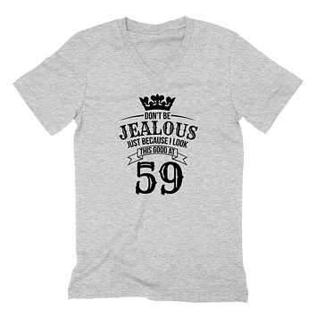 Don't be jealous just because I look this good at 59 birthday gift for friend bff mom dad grandparent  V Neck T Shirt