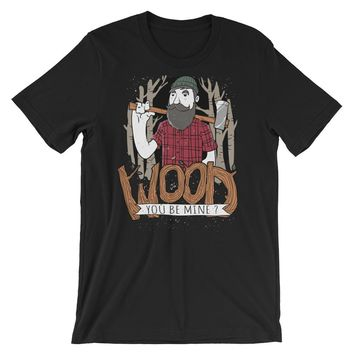 Wood You Be Mine Short-Sleeve Unisex T-Shirt