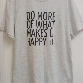 Unisex T-Shirt Tee TShirt Short Sleeve - Do more of what makes you happy :) Quote TShirt Typography TShirt Summer Top