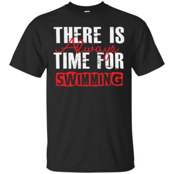 There Is Always Time For Swimming - Funny Swimmer T-Shirt