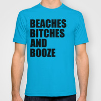 Beaches, Bitches and Booze T-shirt by Raunchy Ass Tees
