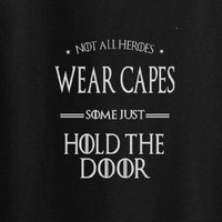 Not All Heroes wear capes some just hold the door Game of Thrones Tee T-Shirt