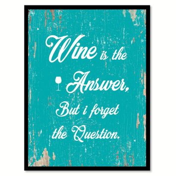Wine Is The Answer Funny Quote Saying Gift Ideas Home Decor Wall Art 111639