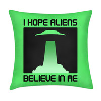 I HOPE ALIENS BELIEVE ME PILLOW