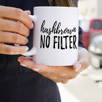 Hashbrown No Filter Coffee Mug // Unbreakable Kimmy Schmidt
