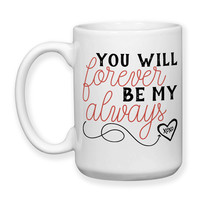 Coffee Mug, You Will Forever Be My Always Valentine's Day Gift Anniversary Wedding Gift XOXO Love Heart, Gift Idea, Large Coffee Cup 15 oz