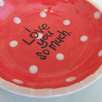 I LoVe yoU sO mUch bowl by mmcollins on Etsy