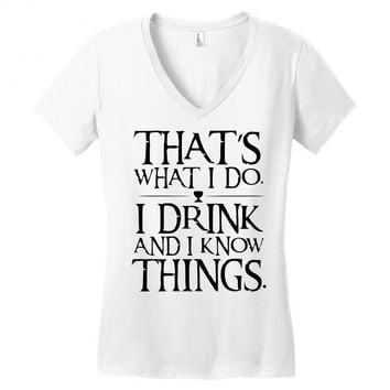 that what i do i drink and i know things Women's V-Neck T-Shirt