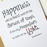 Harry Potter - Happiness can be found, even in the darkest of times, if one only remembers to turn on the Light - Dumbledore