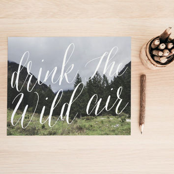 "PRINTABLE Art ""Drink The Wild Air"" Typography Art Print Forest Art Print Forest Wall Art Wilderness Art Print Wilderness Wall Art"