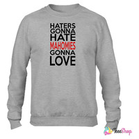 Haters Gonna Hate Mahomies Gonna Love Crewneck sweatshirtt