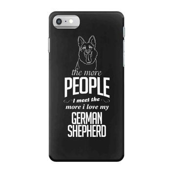 The More People I Meet The More I Love My German Shepherd Gifts iPhone 7 Case