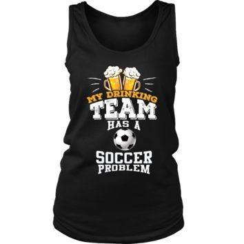 Women's My Drinking Team Has A Soccer Problem Tank Top - Funny Gift