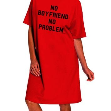 No Boyfriend No Problem Adult Wear Around Night Shirt and Dress by TooLoud