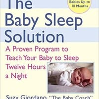 The Baby Sleep Solution: A Proven Program to Teach Your Baby to Sleep Twelve Hours aNight Paperback – December 5, 2006