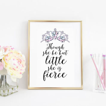 Though she be but little she is fierce,Nursery Printable,Princess Quote,Girl Nursery Quote,Shakespeare Quote,Nursery Decor,Gift For Her