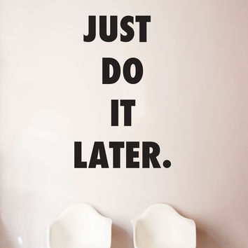 Just Do It Later Quote