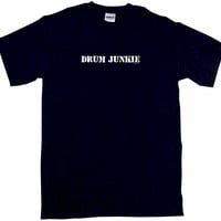 Drum Junkie Tee Shirt OR Hoodie Sweat